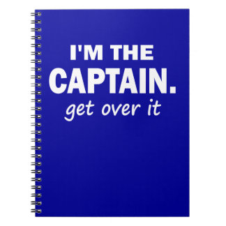 I'm the Captain. Get over it - funny Spiral Notebook