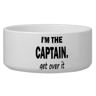 I'm the Captain. Get over it - funny Dog Bowls