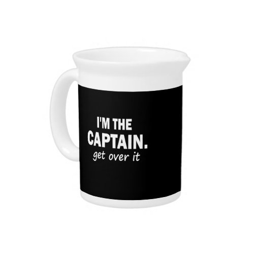 I'm the Captain. Get over it - funny Pitchers