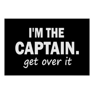 I'm the Captain. Get over it - funny Poster