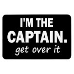 I'm the Captain. Get over it - funny Rectangular Magnet