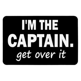 I'm the Captain. Get over it - funny Rectangular Photo Magnet