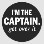 I'm the Captain. Get over it - funny Round Sticker