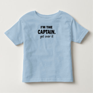 I'm the Captain. Get over it - funny Toddler T-shirt