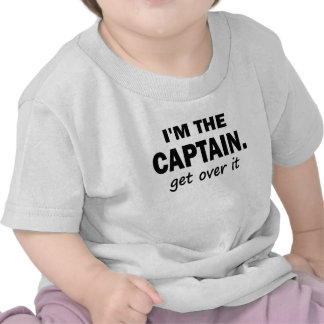 I'M THE CAPTAIN. GET OVER IT T-SHIRTS