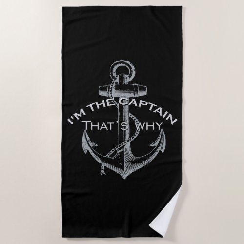 Im the Captain Thats Why on a Beach Towel