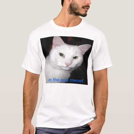I'm the cats meow! T-shirt