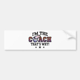 I'm The Coach That's Why Car Bumper Sticker
