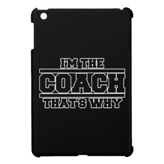 I'm The Coach That's Why Case For The iPad Mini