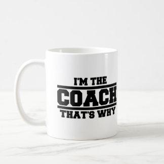 I'm The Coach That's Why Coffee Mug