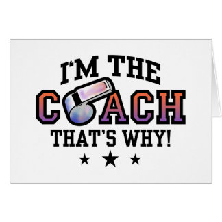 I'm The Coach That's Why Greeting Card
