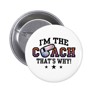 I'm The Coach That's Why Pinback Button