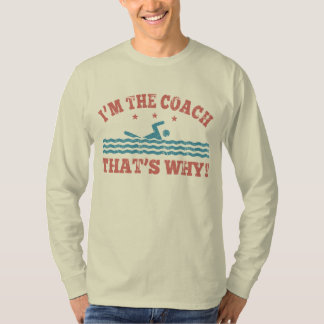 I'm The Coach That's Why Tee Shirts