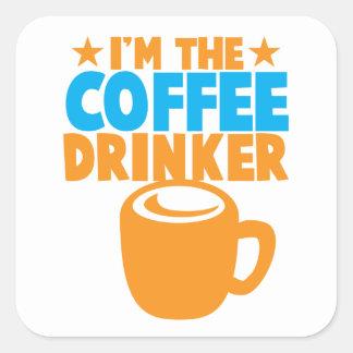 I'm the COFFEE DRINKER Square Sticker