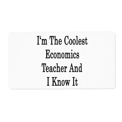I'm The Coolest Economics Teacher And I Know It Shipping Label