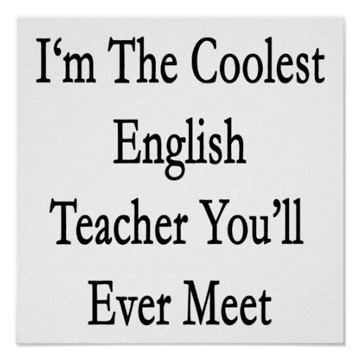 I'm The Coolest English Teacher You'll Ever Meet Poster