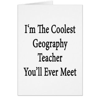 I'm The Coolest Geography Teacher You'll Ever Meet Card