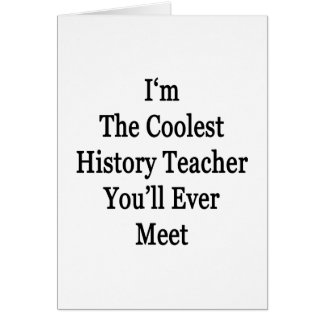 I'm The Coolest History Teacher You'll Ever Meet Greeting Card