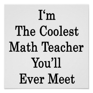 I'm The Coolest Math Teacher You'll Ever Meet Poster