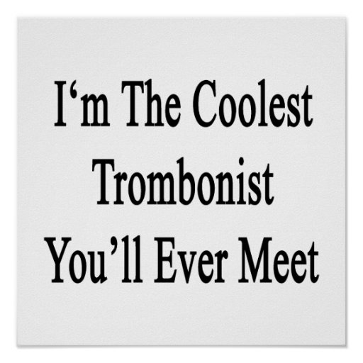 I'm The Coolest Trombonist You'll Ever Meet Poster