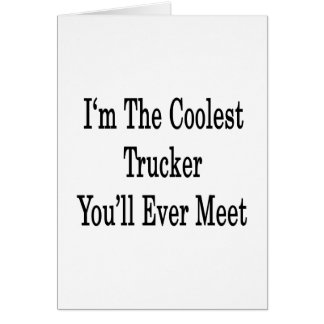 I'm The Coolest Trucker You'll Ever Meet Stationery Note Card