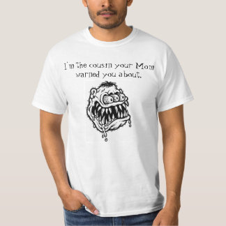 I'M THE COUSIN YOUR MOM WARNED YOU ABOUT. TEE SHIRTS