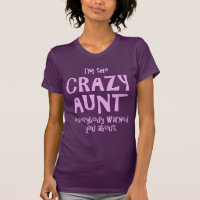I'M THE CRAZY AUNT EVERYBODY WARNED YOU ABOUT T-Shirt