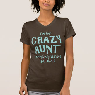I'M THE CRAZY AUNT EVERYBODY WARNED YOU ABOUT T SHIRTS
