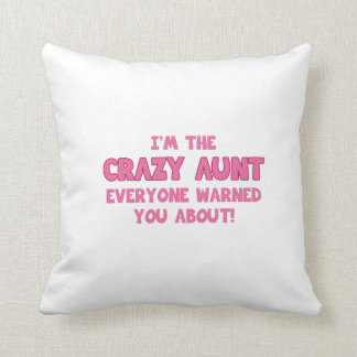 I'm The Crazy Aunt Everyone Warned You About Throw Pillow