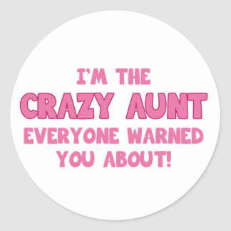 I'm The Crazy Aunt Everyone Warned You About Classic Round Sticker
