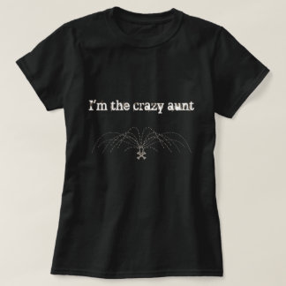 I'm the Crazy Aunt Tee Shirt