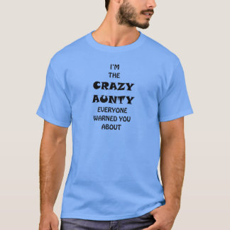 I'm the Crazy Aunty people warned you about... T-Shirt