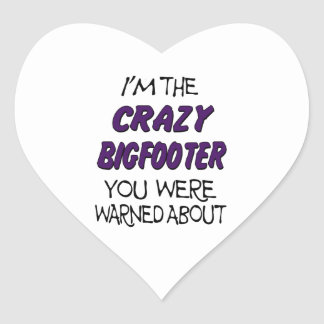 I'm The Crazy Bigfooter You Were Warned About Heart Sticker