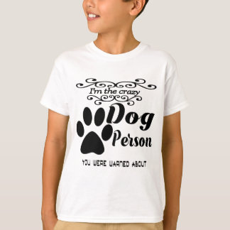 I'm the crazy dog person you were warned about T-Shirt