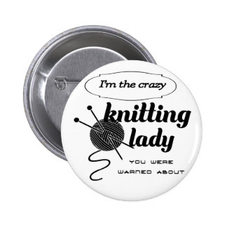 I'm the crazy knitting lady you were warned about pinback button