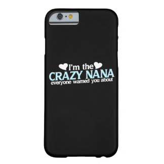I'm the crazy nana they warned you about barely there iPhone 6 case