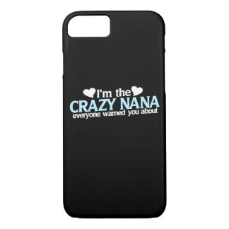 I'm the crazy nana they warned you about iPhone 7 case
