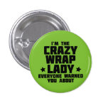 I'm the crazy wrap lady everyone warned you about button