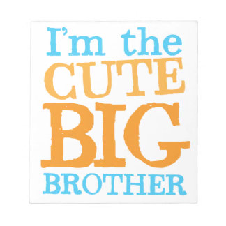 I'm the CUTE Big brother Notepad