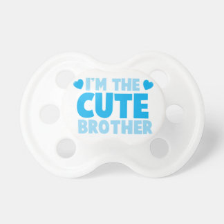 I'm the cute brother pacifier