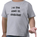 I'm the devil in disguise! shirts