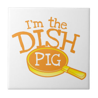 I'm the DISH PIG with a saucepan Ceramic Tile