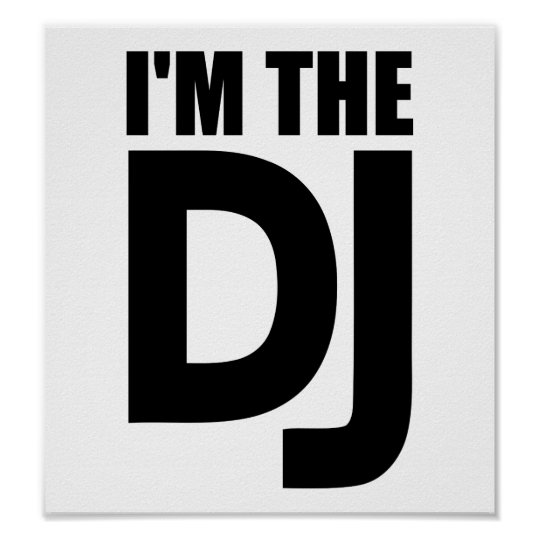 I'm the DJ Poster
