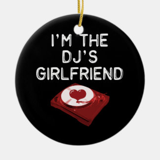 I'm The DJ's Girlfriend Ceramic Ornament