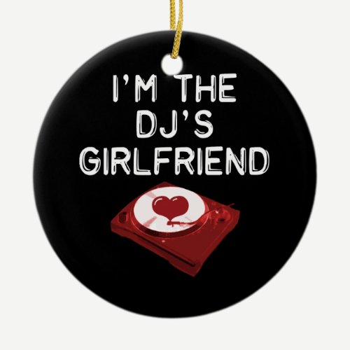 I'm The DJ's Girlfriend Ceramic Ornament