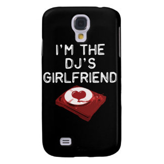 I'm The DJ's Girlfriend Galaxy S4 Case