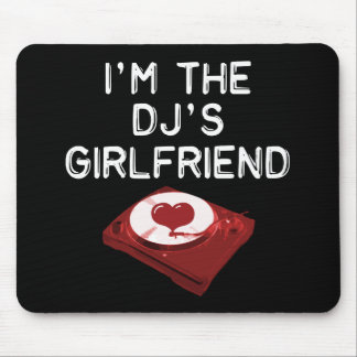 I'm The DJ's Girlfriend Mouse Pad