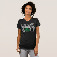 I'm The Drunker Half St Patrick's Day Couples T-shirt at Zazzle