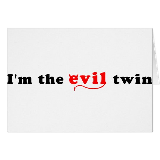 I'm The Evil Twin Card