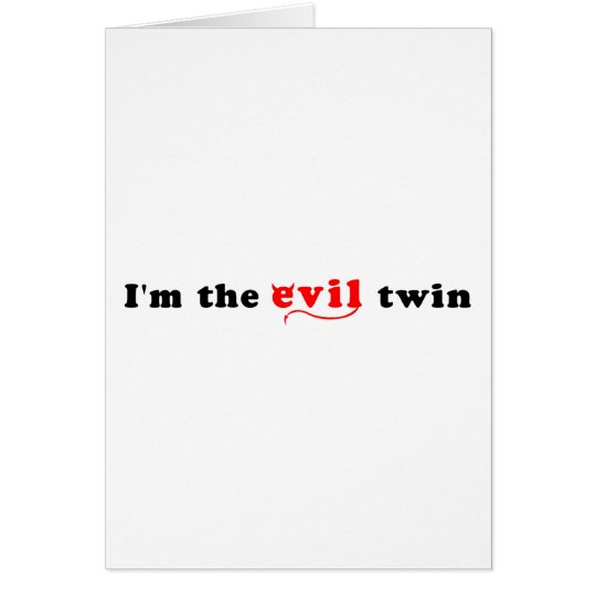 I'm The Evil Twin Card
